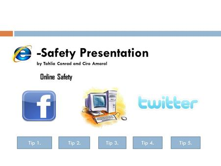 -Safety Presentation by Tahlia Conrad and Ciro Amaral Online Safety Tip 1.Tip 2.Tip 3.Tip 4.Tip 5.