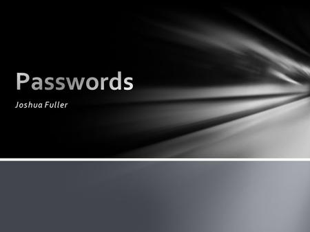 Joshua Fuller. - Passwords keep your information private - Never tell your password to ANYONE - Change your password regularly Basic Security.