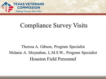 Compliance Survey Visits Theresa A. Gibson, Program Specialist Melanie A. Moynahan, L.M.S.W., Program Specialist Houston Field Personnel.