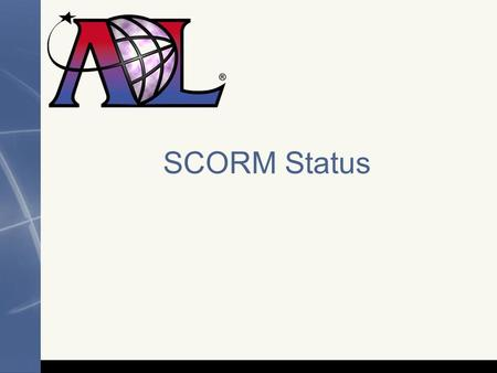 SCORM Status. 2 Stabilization, Clarification and Issue Resolution Bug Fixes, Corrections & Clarifications SCORM 2004 January 2004 SCORM 2004 2nd Edition.