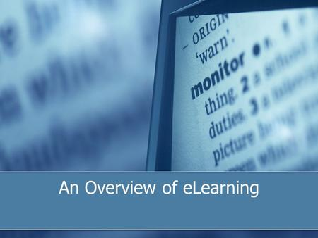 An Overview of eLearning. What is eLearning blended stand-alone electronically delivered electronically delivered interactive digital web-based.