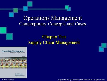 Operations Management Contemporary Concepts and Cases Chapter Ten Supply Chain Management Copyright © 2011 by The McGraw-Hill Companies, Inc. All rights.