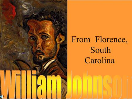 From Florence, South Carolina. William Johnson was born in 1901 in Florence, South Carolina. He grew up in poverty and had little education. The oldest.