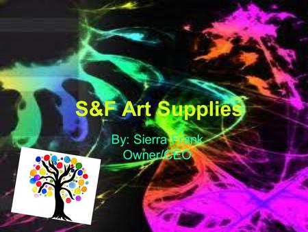 S&F Art Supplies By: Sierra Frank Owner/CEO. What is S&F Art Supplies? S&F Art Supplies is a new art supplies store that is located in Grand Rapids, MI.