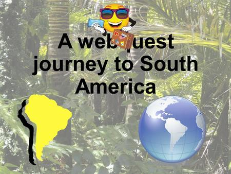 A webquest journey to South America. Introduction Are you ready to venture farther south from our continent of North America? Grab your passport! We are.