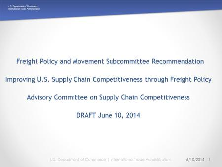 U.S. Department of Commerce International Trade Administration Freight Policy and Movement Subcommittee Recommendation Improving U.S. Supply Chain Competitiveness.