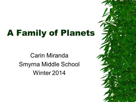 A Family of Planets Carin Miranda Smyrna Middle School Winter 2014.
