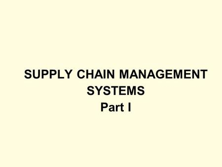 SUPPLY CHAIN MANAGEMENT SYSTEMS Part I. 7-2 LEARNING OUTCOMES 1.List and describe the components of a typical supply chain 2.Define the relationship between.