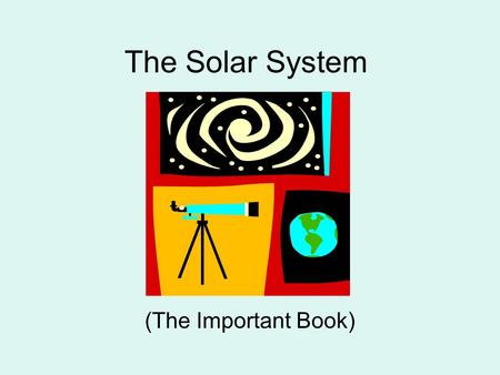 The Solar System (The Important Book). All the planets orbit in a predictable pattern around the sun. The solar system is the sun and the objects that.