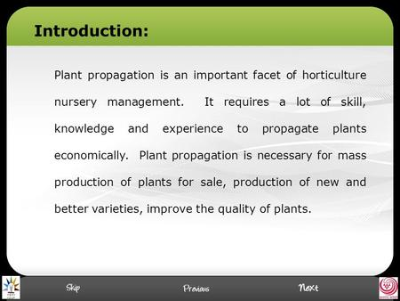 Introduction: Plant propagation is an important facet of horticulture nursery management. It requires a lot of skill, knowledge and experience to propagate.