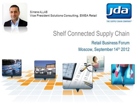 Shelf Connected Supply Chain Retail Business Forum Moscow, September 14 th 2012 Slimane ALLAB Vice President Solutions Consulting, EMEA Retail.