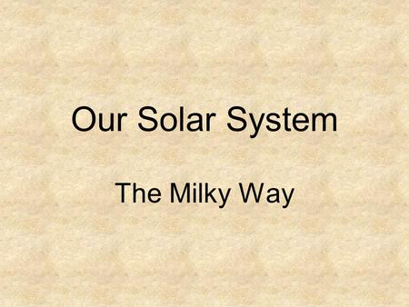 Our Solar System The Milky Way. How our solar system formed Big Bang Theory –There was a huge explosion 10-20 billion years ago. –Spread matter in all.