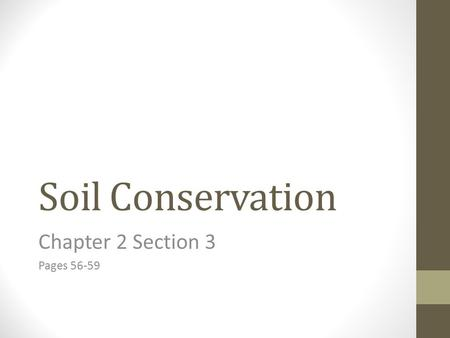 Soil Conservation Chapter 2 Section 3 Pages 56-59.