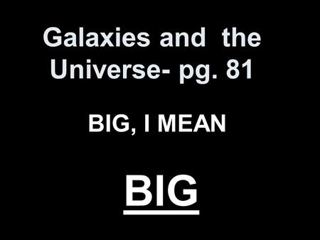 Galaxies and the Universe- pg. 81 BIG, I MEAN BIG.