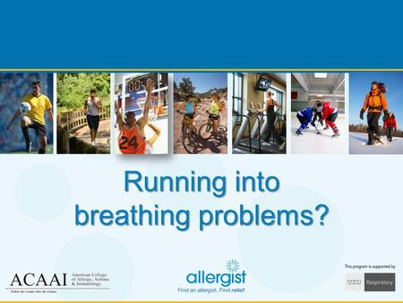 Running into breathing problems?. Exercise and Breathing Problems www.AllergyAndAsthmaRelief.org During or after exercise, do you have: shortness of breath.