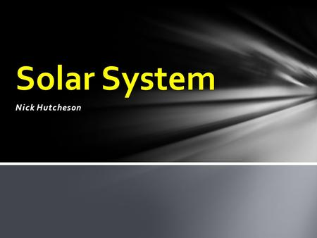 Nick Hutcheson Solar System. -The sun is the center of our solar system. All of the planets move around the sun. -The sun is actually just a star. -The.