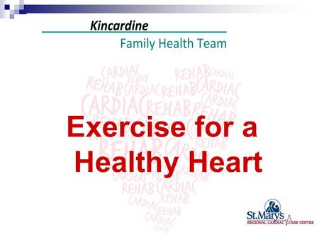 Exercise for a Healthy Heart. Cardiac Rehab Overview Education Classes Nursing Assessment Exercise Test (Stress Test) Exercise Therapist Assessment Exercise.