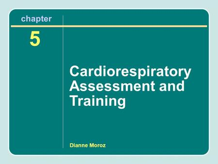 Dianne Moroz 5 chapter Cardiorespiratory Assessment and Training.