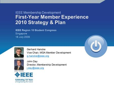 IEEE Region 10 Student Congress Singapore 18 July 2009 IEEE Membership Development First-Year Member Experience 2010 Strategy & Plan Gerhard Hancke Vice.