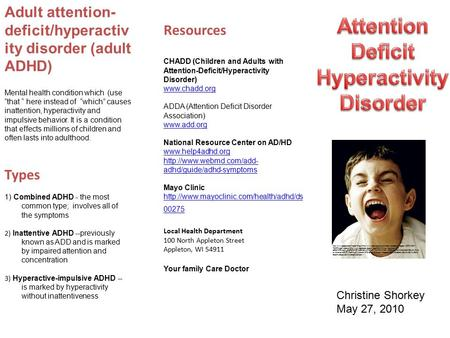 Resources CHADD (Children and Adults with Attention-Deficit/Hyperactivity Disorder) www.chadd.org www.chadd.org ADDA (Attention Deficit Disorder Association)