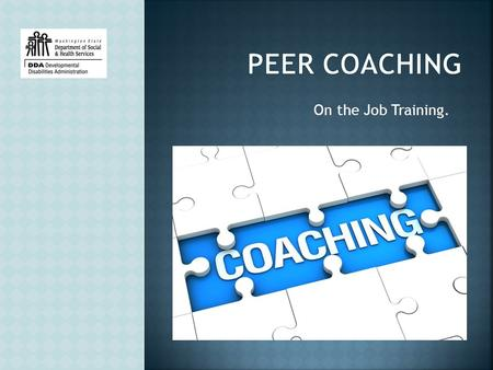 On the Job Training..  Day One  What is Coaching?  Who should be a Coach?  What's the role of a coach?  Building a one pager  Personalize.