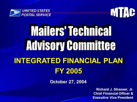 Richard J. Strasser, Jr. Chief Financial Officer & Executive Vice President INTEGRATED FINANCIAL PLAN FY 2005 INTEGRATED FINANCIAL PLAN FY 2005 October.