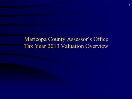 1 Maricopa County Assessor's Office Tax Year 2013 Valuation Overview.