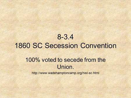 8-3.4 1860 SC Secession Convention 100% voted to secede from the Union.