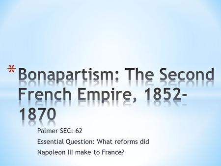 Palmer SEC: 62 Essential Question: What reforms did Napoleon III make to France?