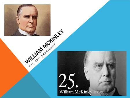 WILLIAM MCKINLEY THE 25 TH PRESIDENT. EARLY LIFE  Born January 29, 1849 in Ohio, he attended public school in 1852.