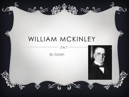 William McKinley By Sarah.