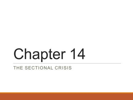 Chapter 14 THE SECTIONAL CRISIS. The Role of Popular Sovereignty 1) Politicians who want to avoid. 2) Territories before states: Congress give powers.