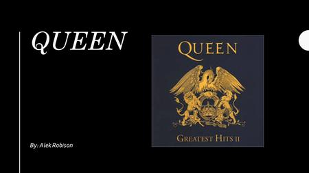 QUEEN By: Alek Robison. AMAZING!!! Rising Stars A British rock band formed in London, composed of Freddie Mercury, Brian May, John Deacon, and Roger.