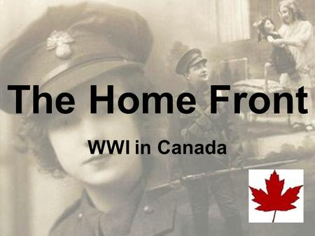 The Home Front WWI in Canada. Total War World War I is considered a total war. This means that it required not only the efforts of soldiers on the front.