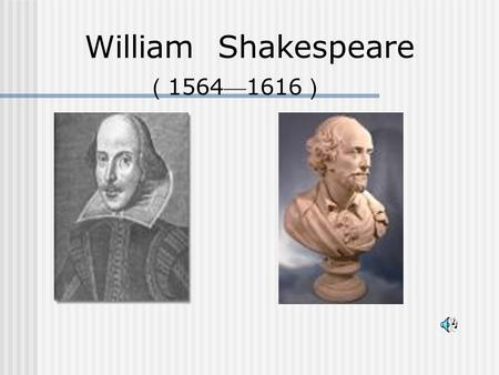 William Shakespeare ( 1564 — 1616 ). He was born at Stratford-upon-Avon.