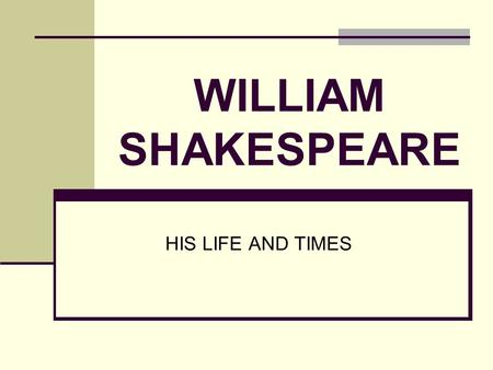 WILLIAM SHAKESPEARE HIS LIFE AND TIMES. EARLY YEARS Born: April 23, 1564 Baptized: Church of the Holy Trinity Birthplace: Stratford-upon-Avon Parents: