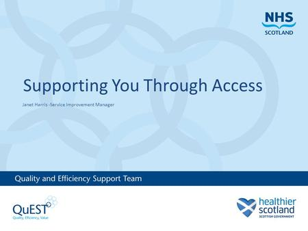 Supporting You Through Access Janet Harris -Service Improvement Manager.
