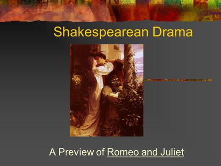 Shakespearean Drama A Preview of Romeo and Juliet.
