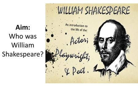 Aim: Who was William Shakespeare?. Movies Based on Shakepeare Based on Othello Based on Twelfth Night Based on Taming of the Shrew Based on Romeo & Juliet.