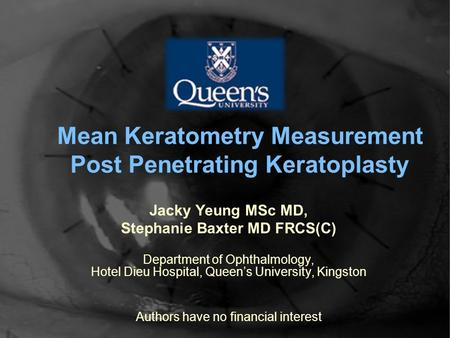 Mean Keratometry Measurement Post Penetrating Keratoplasty Jacky Yeung MSc MD, Stephanie Baxter MD FRCS(C) Department of Ophthalmology, Hotel Dieu Hospital,