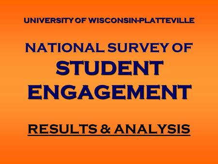 UNIVERSITY OF WISCONSIN-PLATTEVILLE STUDENT ENGAGEMENT NATIONAL SURVEY OF STUDENT ENGAGEMENT RESULTS & ANALYSIS.