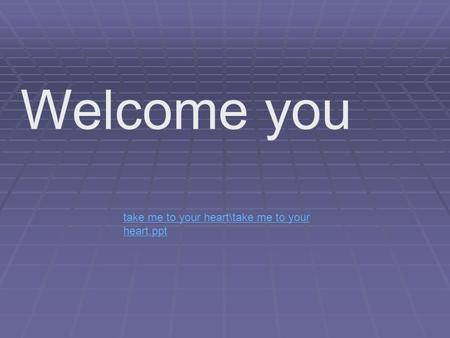 Welcome you take me to your heart\take me to your heart.ppt.