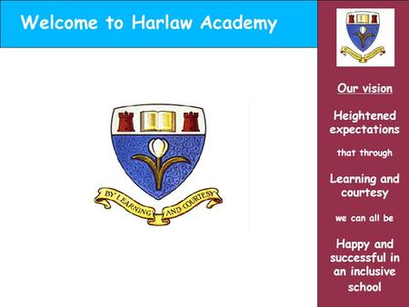 Welcome to Harlaw Academy Our vision Heightened expectations that through Learning and courtesy we can all be Happy and successful in an inclusive school.