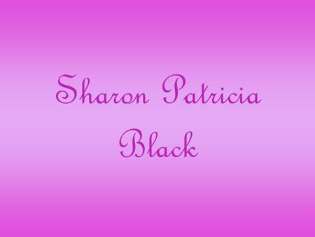 Sharon Patricia Black. Sharon Patricia Black was born in 1947 in the South Melbourne Hospital.