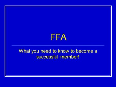 FFA What you need to know to become a successful member!