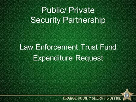 Public/ Private Security Partnership Law Enforcement Trust Fund Expenditure Request.
