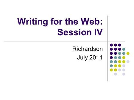 Writing for the Web: Session IV Richardson July 2011.