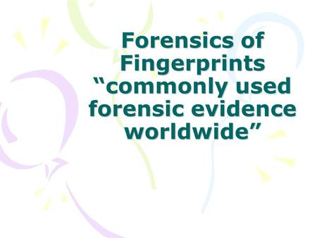 "Forensics of Fingerprints ""commonly used forensic evidence worldwide"""
