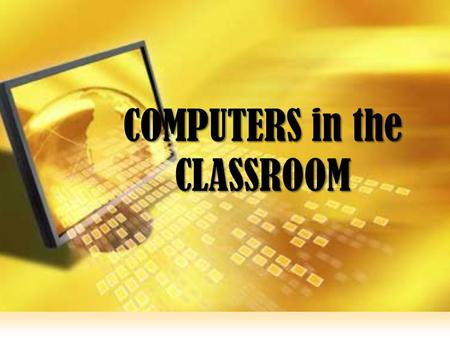 Teaching and Learning with Technology COMPUTERS in the CLASSROOM.