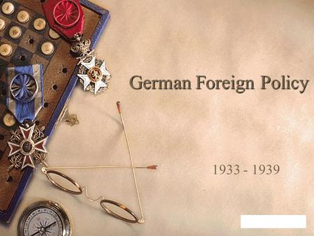 German Foreign Policy 1933 - 1939. Your Task  You are an expert in foreign policy  It is your job to advise the new leaders of Germany  You will be.